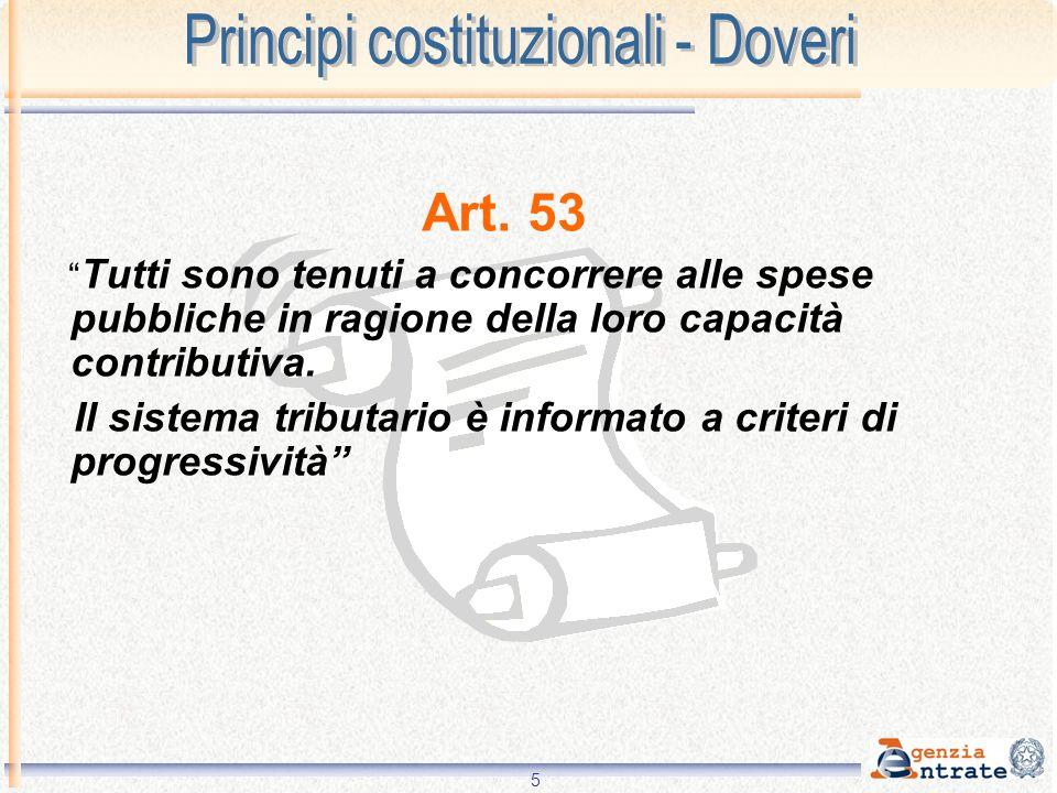 5 Art. 53 Tutti sono tenuti a concorrere alle spese pubbliche in ragione della loro capacità contributiva. Il sistema tributario è informato a criteri