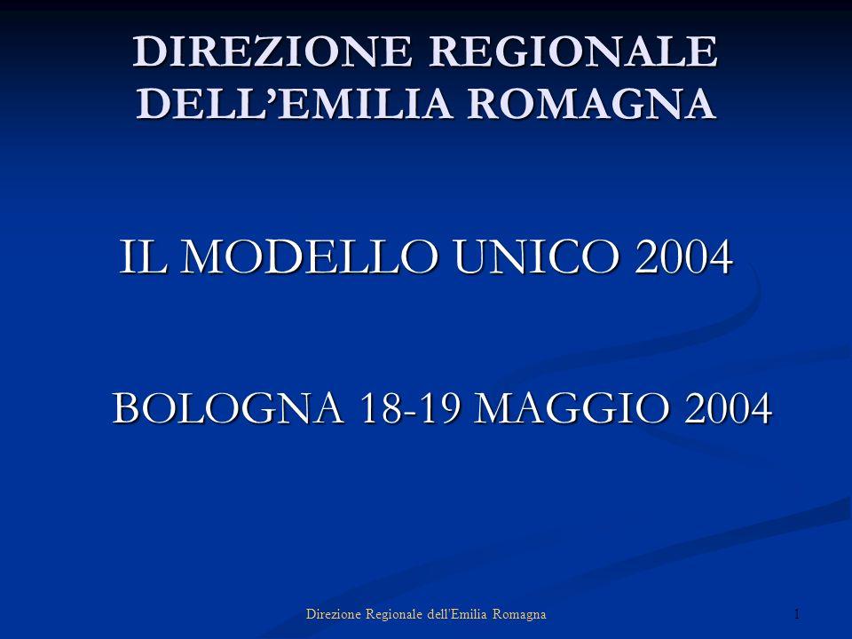 1Direzione Regionale dell'Emilia Romagna DIREZIONE REGIONALE DELLEMILIA ROMAGNA IL MODELLO UNICO 2004 BOLOGNA 18-19 MAGGIO 2004