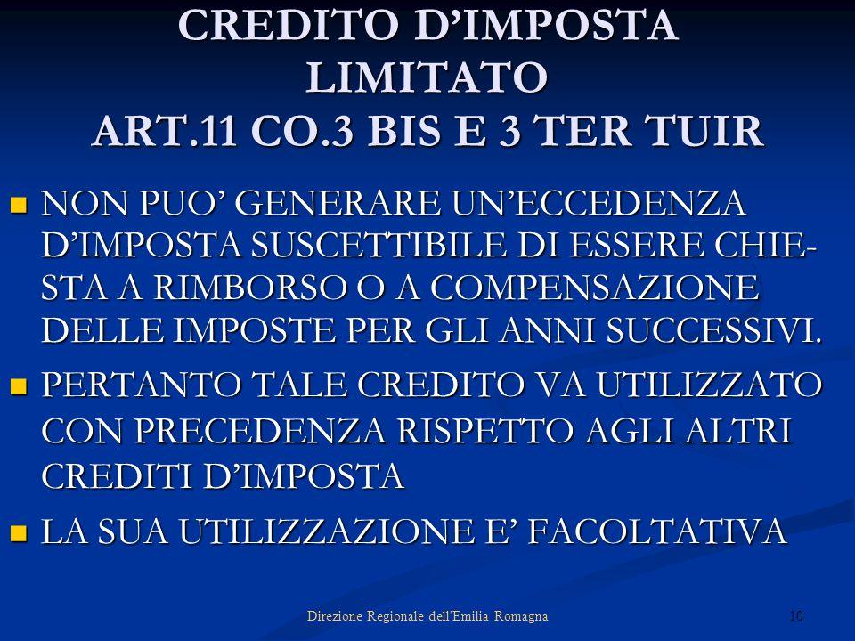 10Direzione Regionale dell'Emilia Romagna CREDITO DIMPOSTA LIMITATO ART.11 CO.3 BIS E 3 TER TUIR NON PUO GENERARE UNECCEDENZA DIMPOSTA SUSCETTIBILE DI