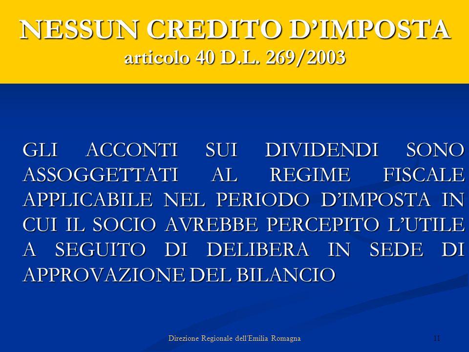 11Direzione Regionale dell'Emilia Romagna NESSUN CREDITO DIMPOSTA articolo 40 D.L. 269/2003 GLI ACCONTI SUI DIVIDENDI SONO ASSOGGETTATI AL REGIME FISC