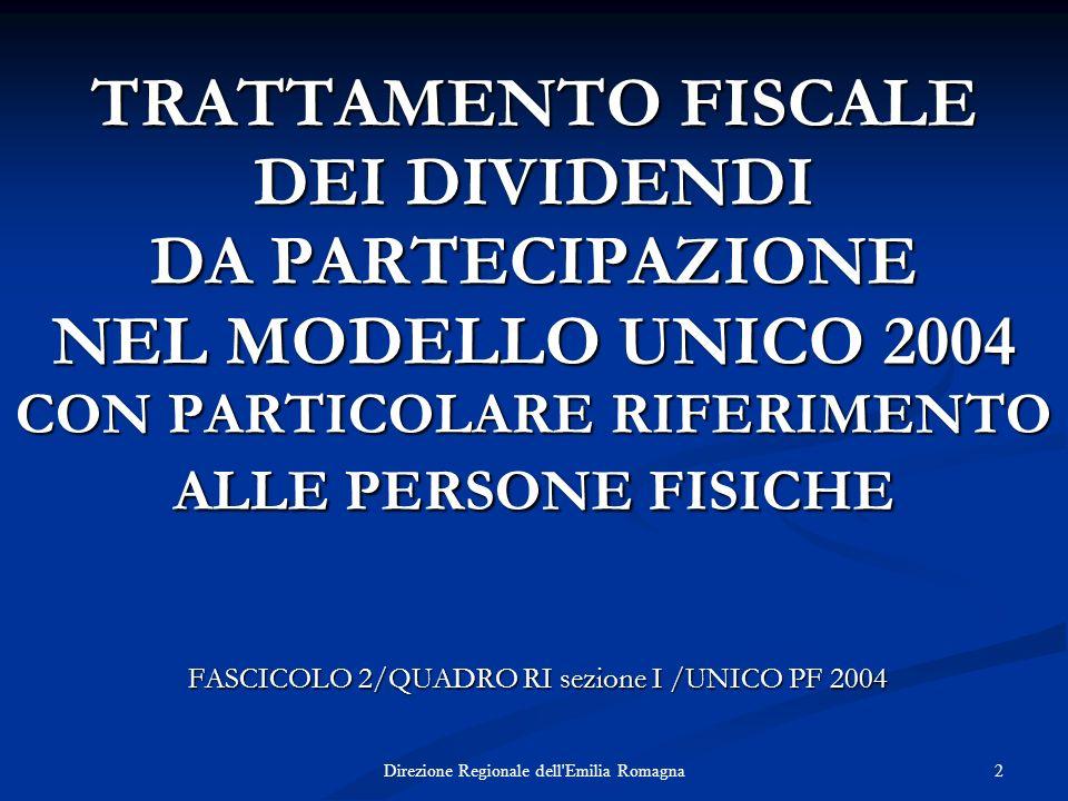 Direzione Regionale dell'Emilia Romagna 2 TRATTAMENTO FISCALE DEI DIVIDENDI DA PARTECIPAZIONE NEL MODELLO UNICO 2004 CON PARTICOLARE RIFERIMENTO ALLE