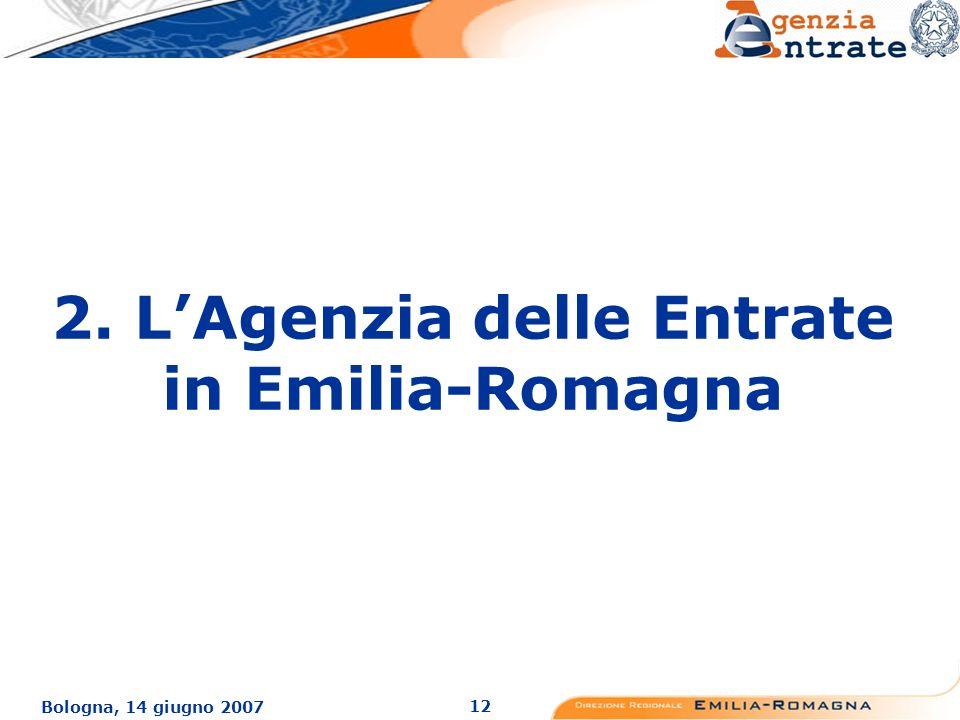 12 Bologna, 14 giugno 2007 2. LAgenzia delle Entrate in Emilia-Romagna