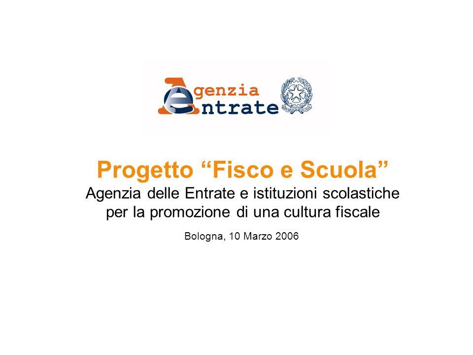 Progetto Fisco e Scuola Agenzia delle Entrate e istituzioni scolastiche per la promozione di una cultura fiscale Bologna, 10 Marzo 2006