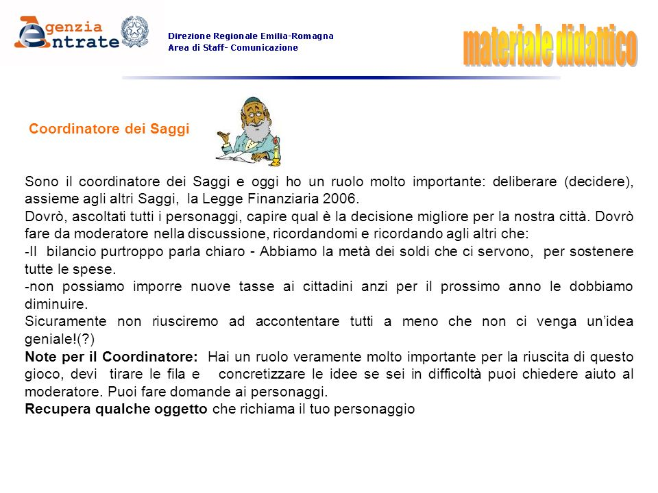Coordinatore dei Saggi Sono il coordinatore dei Saggi e oggi ho un ruolo molto importante: deliberare (decidere), assieme agli altri Saggi, la Legge F