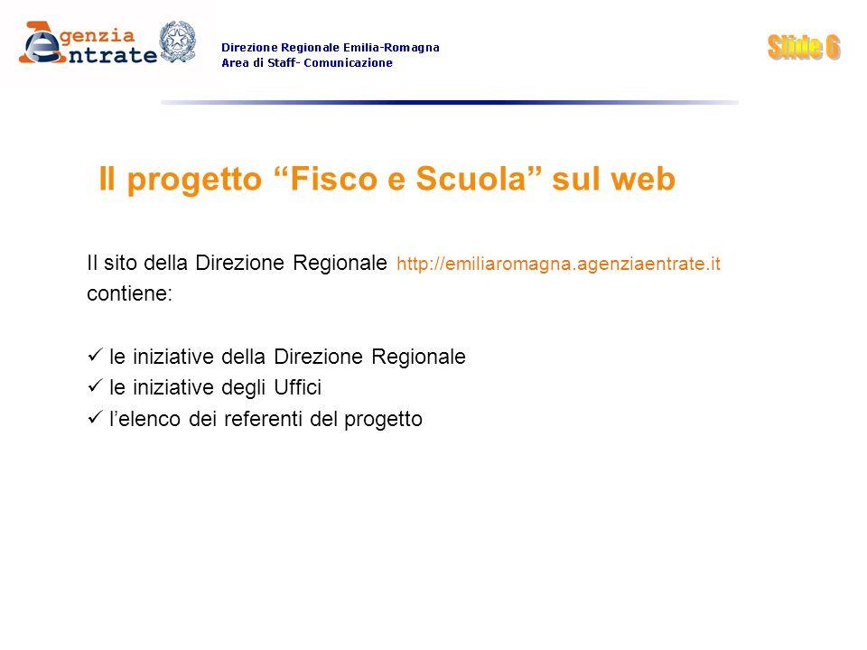 Il progetto Fisco e Scuola sul web Il sito della Direzione Regionale http://emiliaromagna.agenziaentrate.it contiene: le iniziative della Direzione Re