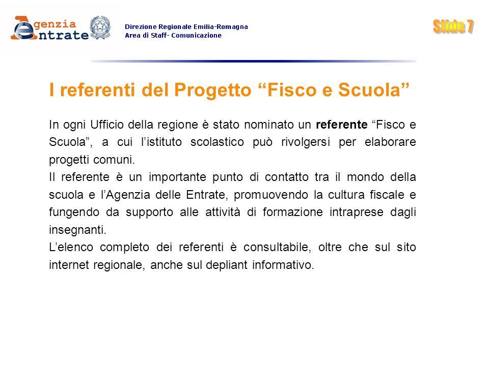I referenti del Progetto Fisco e Scuola In ogni Ufficio della regione è stato nominato un referente Fisco e Scuola, a cui listituto scolastico può riv
