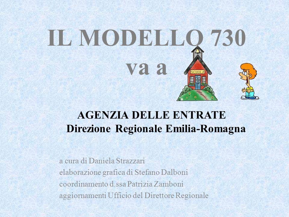 IL MODELLO 730 va a AGENZIA DELLE ENTRATE Direzione Regionale Emilia-Romagna a cura di Daniela Strazzari elaborazione grafica di Stefano Dalboni coordinamento d.ssa Patrizia Zamboni aggiornamenti Ufficio del Direttore Regionale