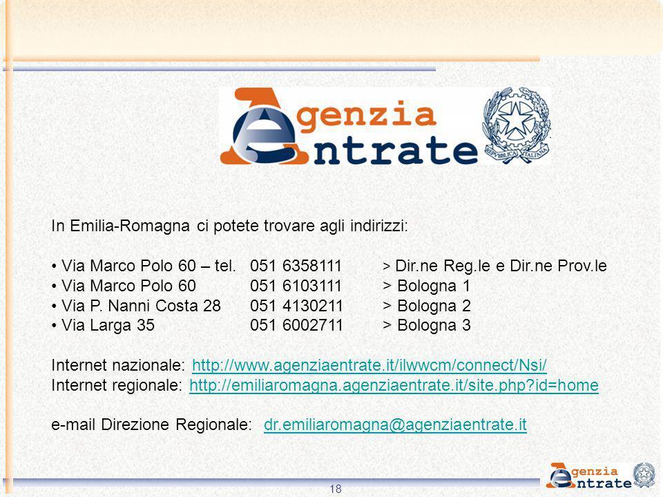 18 In Emilia-Romagna ci potete trovare agli indirizzi: Via Marco Polo 60 – tel. 051 6358111 > Dir.ne Reg.le e Dir.ne Prov.le Via Marco Polo 60 051 610