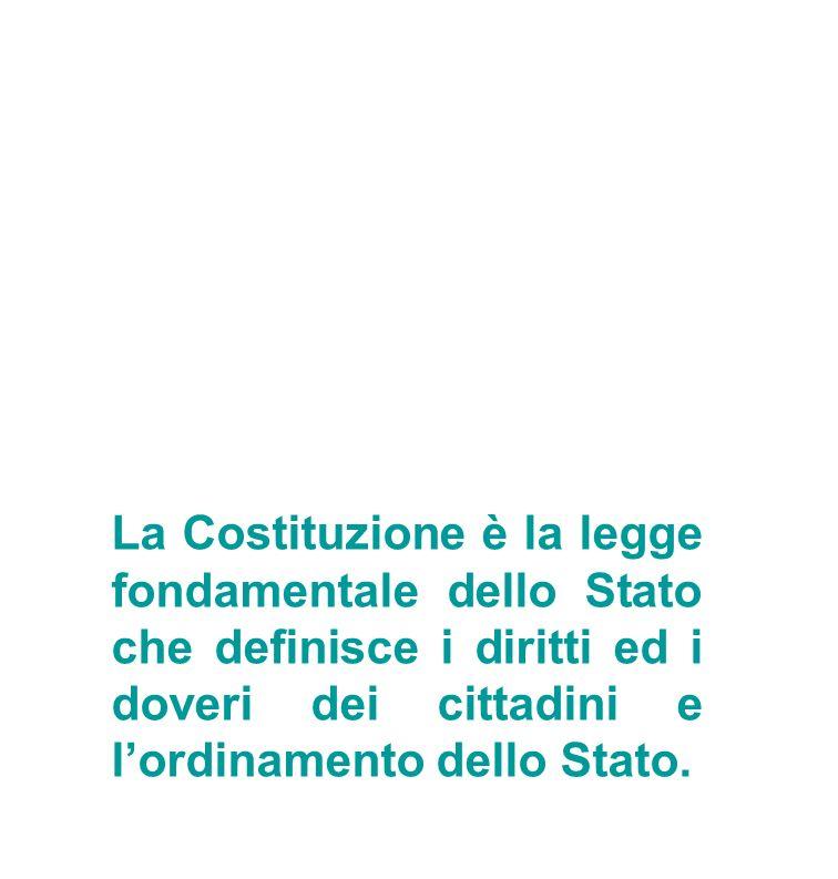 La Costituzione è la legge fondamentale dello Stato che definisce i diritti ed i doveri dei cittadini e lordinamento dello Stato.
