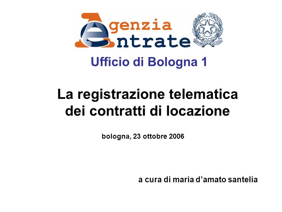 La registrazione telematica dei contratti di locazione a cura di maria damato santelia Ufficio di Bologna 1 bologna, 23 ottobre 2006