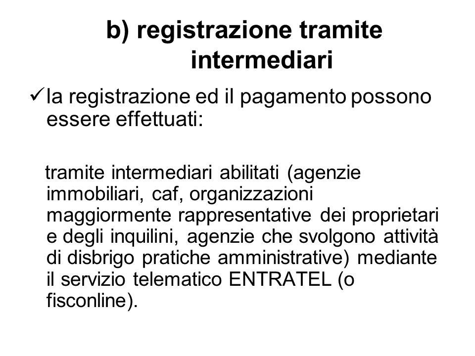 b) registrazione tramite intermediari la registrazione ed il pagamento possono essere effettuati: tramite intermediari abilitati (agenzie immobiliari,
