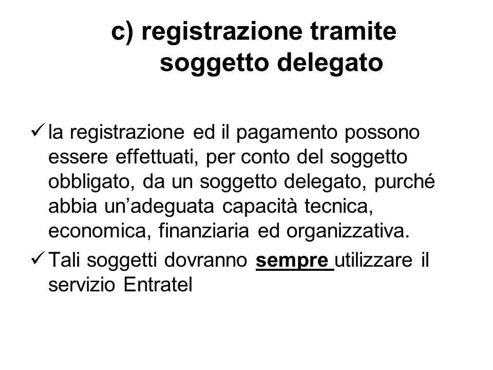 c) registrazione tramite soggetto delegato la registrazione ed il pagamento possono essere effettuati, per conto del soggetto obbligato, da un soggett