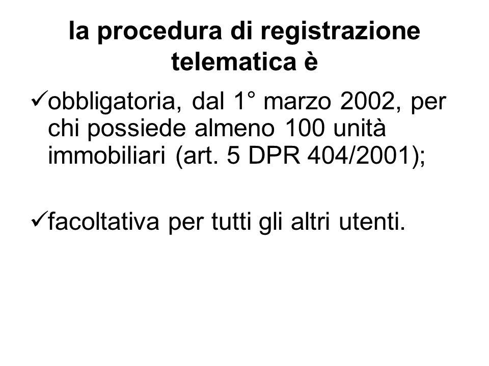 la procedura di registrazione telematica è obbligatoria, dal 1° marzo 2002, per chi possiede almeno 100 unità immobiliari (art. 5 DPR 404/2001); facol