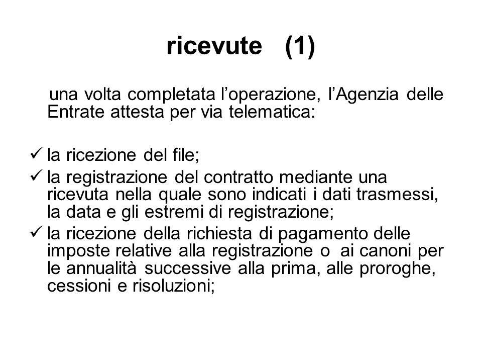 ricevute (1) una volta completata loperazione, lAgenzia delle Entrate attesta per via telematica: la ricezione del file; la registrazione del contratt