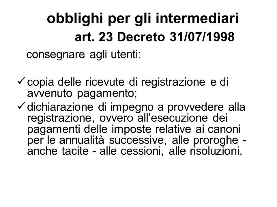 obblighi per gli intermediari art. 23 Decreto 31/07/1998 consegnare agli utenti: copia delle ricevute di registrazione e di avvenuto pagamento; dichia