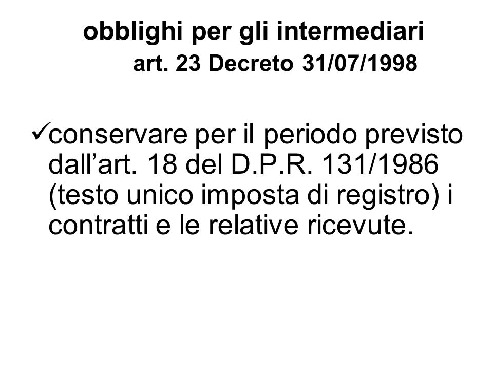 obblighi per gli intermediari art. 23 Decreto 31/07/1998 conservare per il periodo previsto dallart. 18 del D.P.R. 131/1986 (testo unico imposta di re