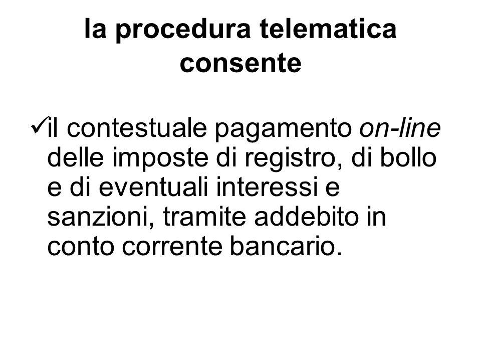 la procedura telematica consente il contestuale pagamento on-line delle imposte di registro, di bollo e di eventuali interessi e sanzioni, tramite add