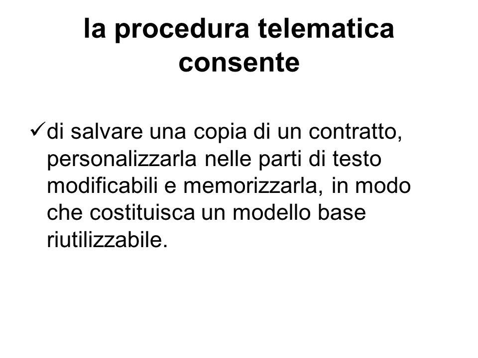 la procedura telematica consente di salvare una copia di un contratto, personalizzarla nelle parti di testo modificabili e memorizzarla, in modo che c