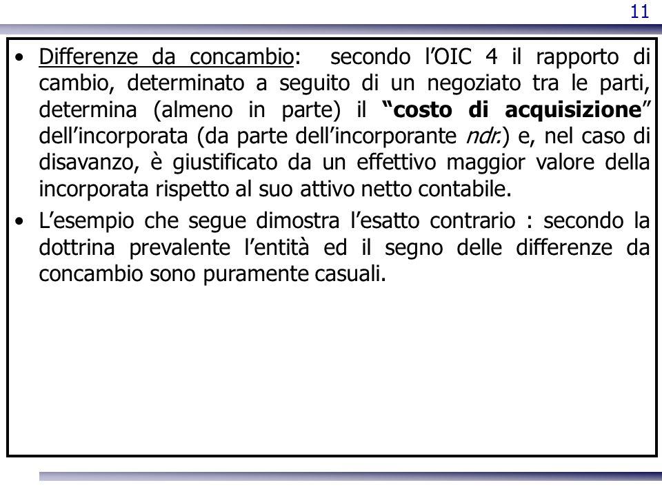 11 Differenze da concambio: secondo lOIC 4 il rapporto di cambio, determinato a seguito di un negoziato tra le parti, determina (almeno in parte) il c