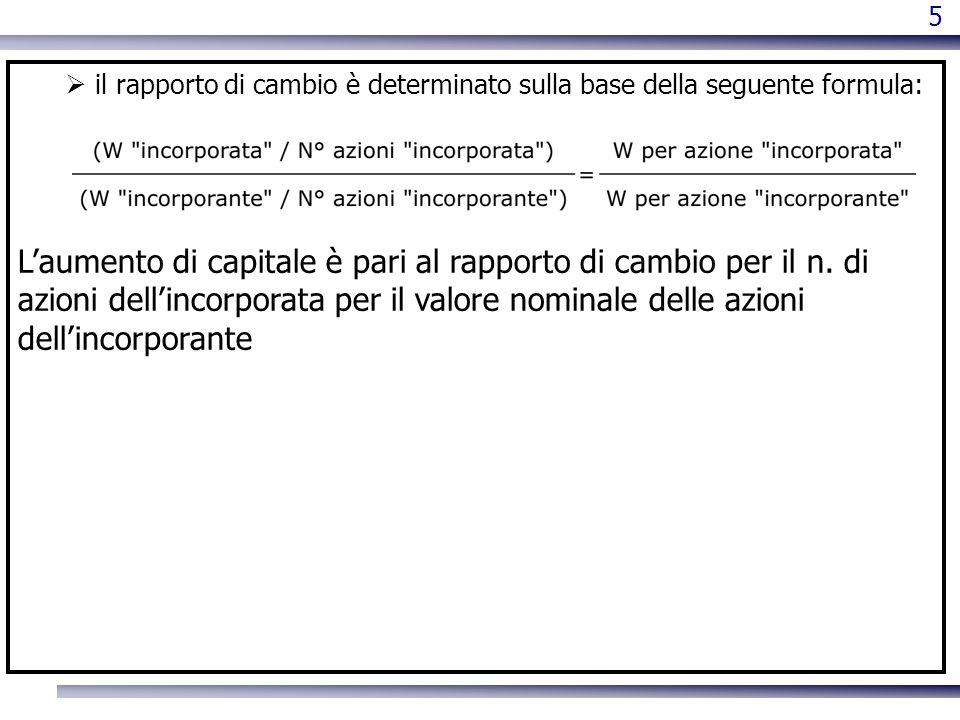 5 il rapporto di cambio è determinato sulla base della seguente formula: Laumento di capitale è pari al rapporto di cambio per il n. di azioni dellinc