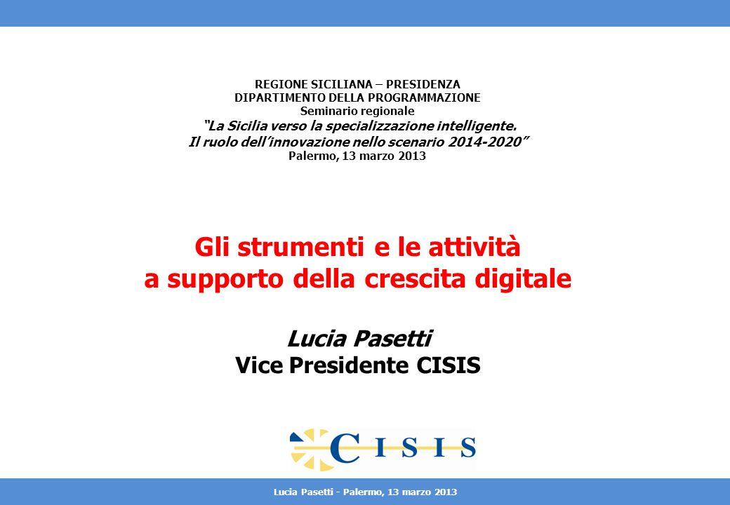 Lucia Pasetti – Palermo, 13 marzo 2013 Cosè il CISIS CPSI Comitato Permanente Sistemi Informatici CPSS Comitato Permanente Sistemi Statistici CPSG Comitato Permanente Sistemi Geografici