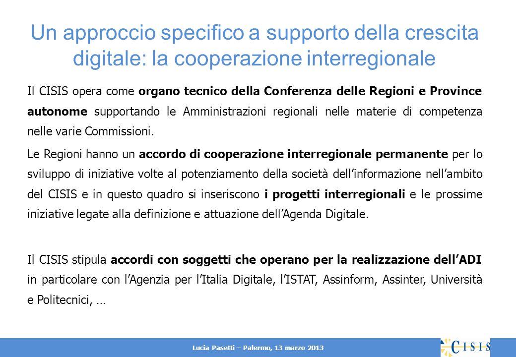 Lucia Pasetti – Palermo, 13 marzo 2013 Il CISIS opera come organo tecnico della Conferenza delle Regioni e Province autonome supportando le Amministrazioni regionali nelle materie di competenza nelle varie Commissioni.