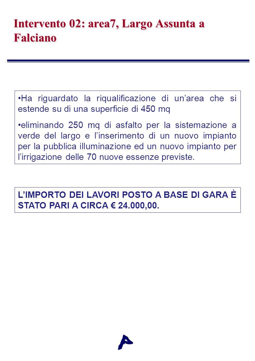 Intervento 02: area7, Largo Assunta a Falciano Ha riguardato la riqualificazione di unarea che si estende su di una superficie di 450 mq eliminando 25