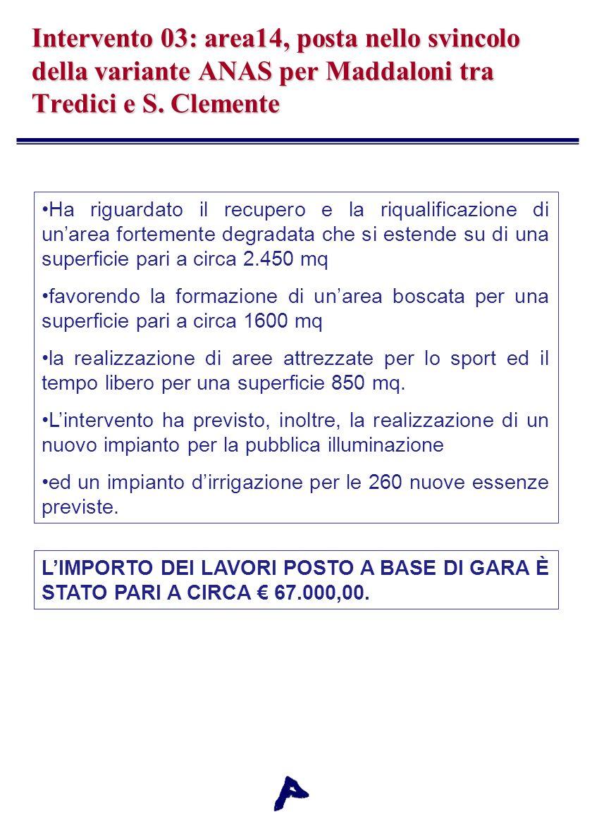 Intervento 03: area14, posta nello svincolo della variante ANAS per Maddaloni tra Tredici e S. Clemente Ha riguardato il recupero e la riqualificazion
