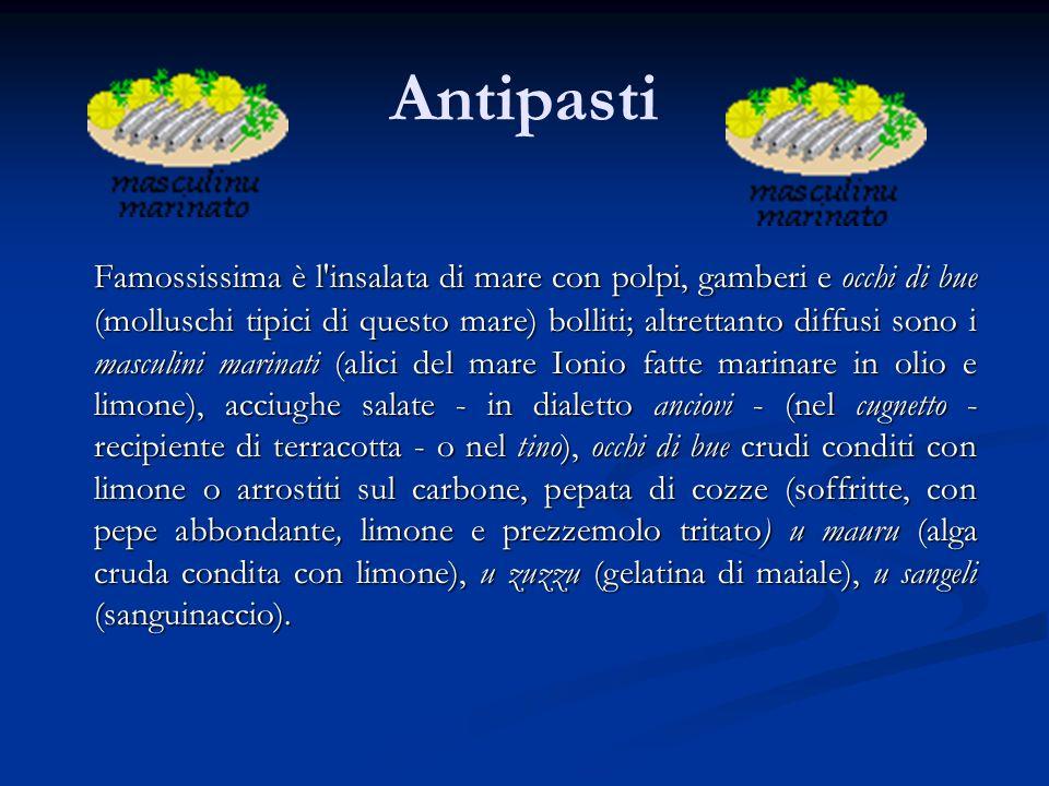 Antipasti Famossissima è l'insalata di mare con polpi, gamberi e occhi di bue (molluschi tipici di questo mare) bolliti; altrettanto diffusi sono i ma
