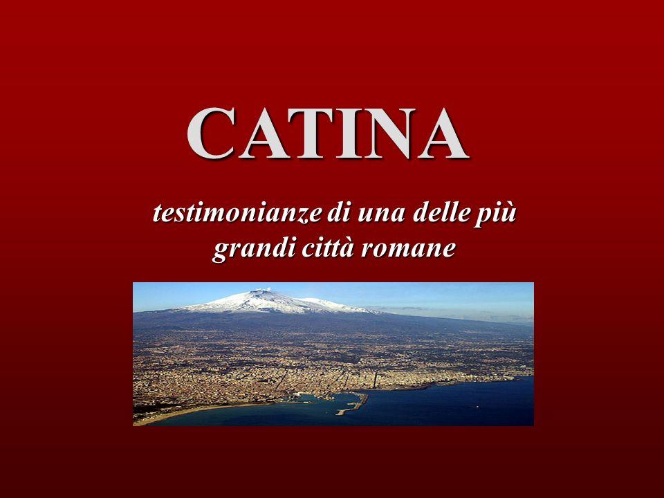 CATANIA, domenica 5 marzo 20068:23:19 CATINA CATINA testimonianze di una delle più grandi città romane