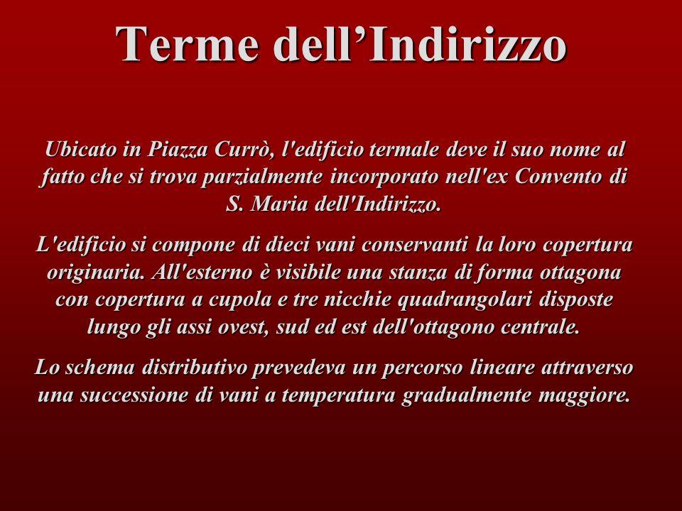 Terme dellIndirizzo Ubicato in Piazza Currò, l'edificio termale deve il suo nome al fatto che si trova parzialmente incorporato nell'ex Convento di S.