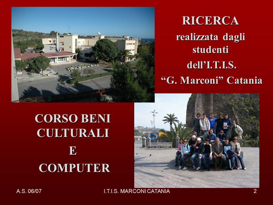 A.S. 06/07I.T.I.S. MARCONI CATANIA2 CORSO BENI CULTURALI E COMPUTER COMPUTER RICERCA realizzata dagli studenti dellI.T.I.S. dellI.T.I.S. G. Marconi Ca