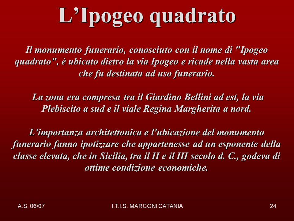 A.S. 06/07I.T.I.S. MARCONI CATANIA24 LIpogeo quadrato Il monumento funerario, conosciuto con il nome di