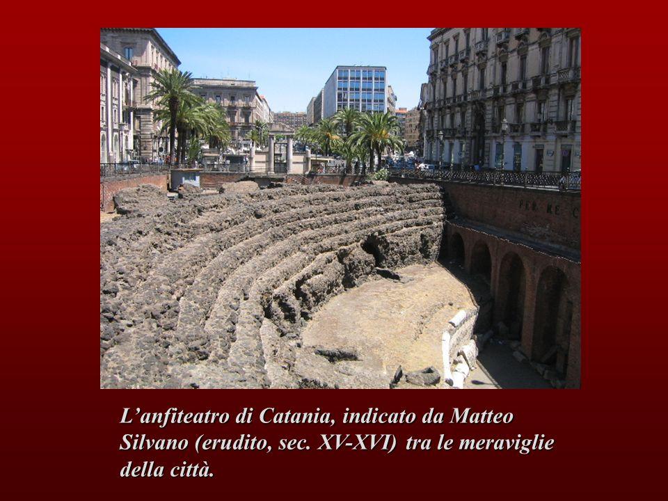Lanfiteatro di Catania, indicato da Matteo Silvano (erudito, sec. XV-XVI) tra le meraviglie della città.