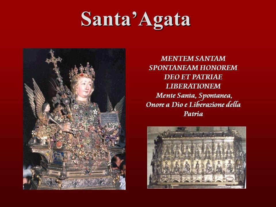 SantaAgata MENTEM SANTAM SPONTANEAM HONOREM DEO ET PATRIAE LIBERATIONEM Mente Santa, Spontanea, Onore a Dio e Liberazione della Patria