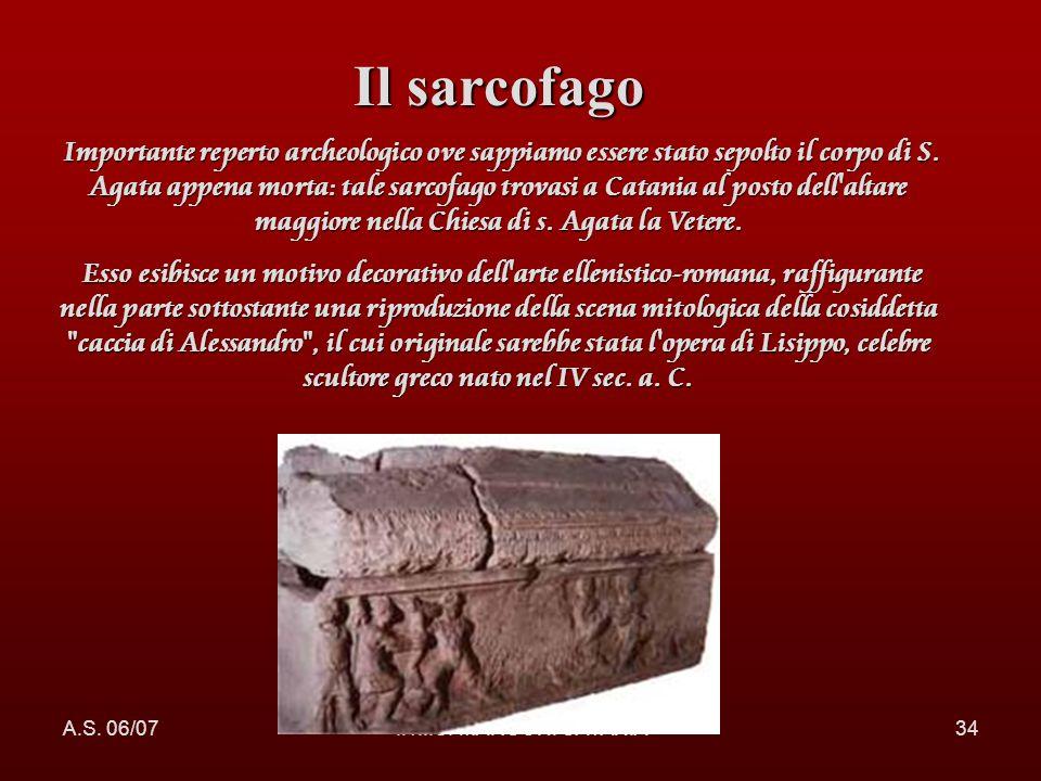 A.S. 06/07I.T.I.S. MARCONI CATANIA34 Il sarcofago Importante reperto archeologico ove sappiamo essere stato sepolto il corpo di S. Agata appena morta:
