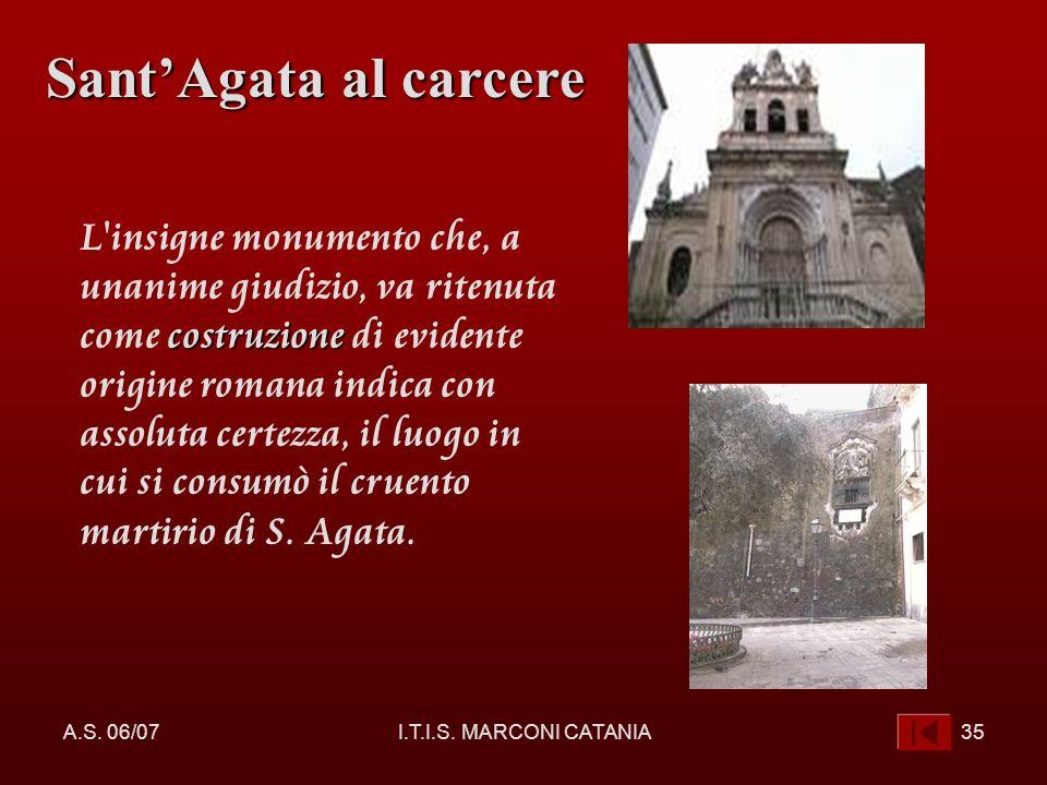 A.S. 06/07I.T.I.S. MARCONI CATANIA35 costruzione L'insigne monumento che, a unanime giudizio, va ritenuta come costruzione di evidente origine romana