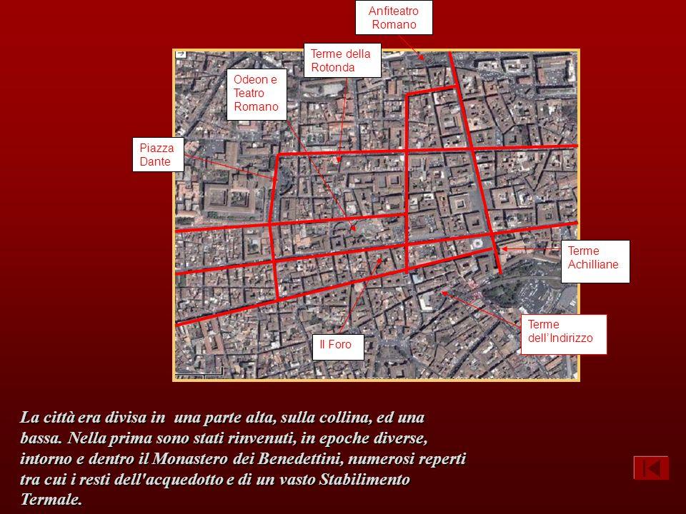 Terme Achilliane Piazza Dante Terme dellIndirizzo Il Foro Odeon e Teatro Romano Anfiteatro Romano Terme della Rotonda La città era divisa in una parte