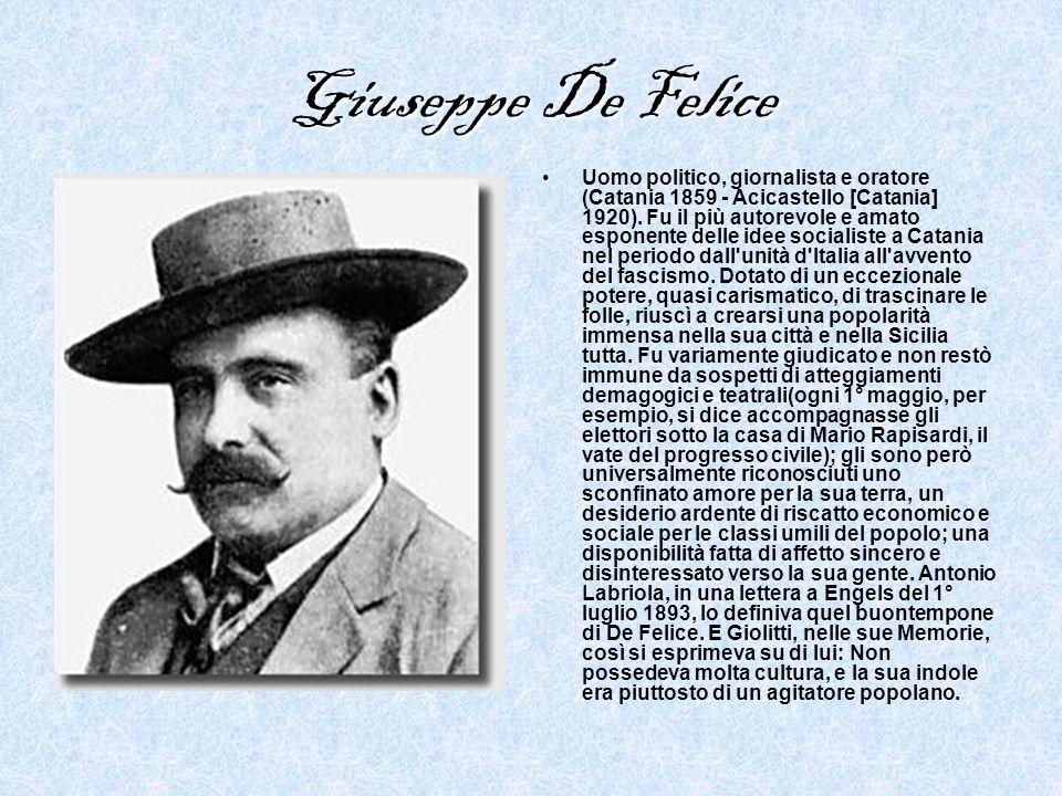 Giuseppe De Felice Uomo politico, giornalista e oratore (Catania 1859 - Acicastello [Catania] 1920).