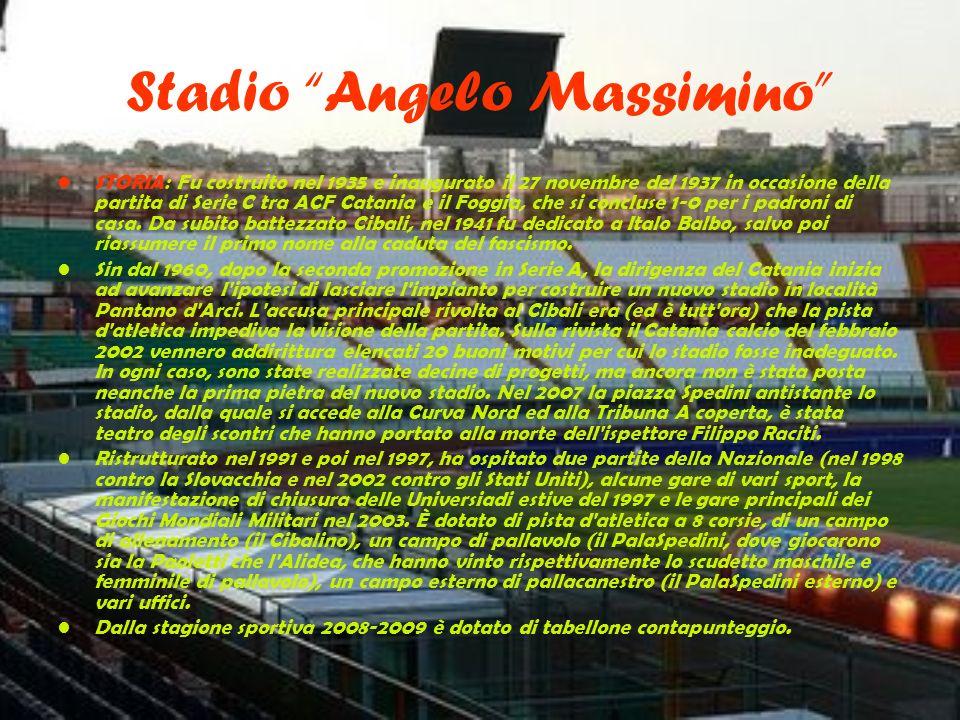 Stadio Angelo Massimino STORIA: Fu costruito nel 1935 e inaugurato il 27 novembre del 1937 in occasione della partita di Serie C tra ACF Catania e il