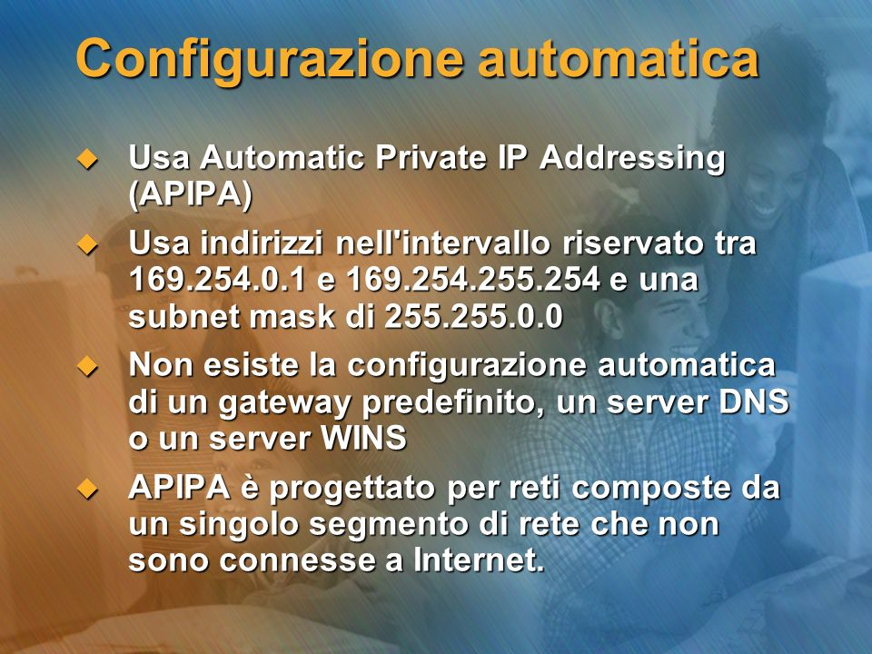 Configurazione automatica Usa Automatic Private IP Addressing (APIPA) Usa Automatic Private IP Addressing (APIPA) Usa indirizzi nell'intervallo riserv