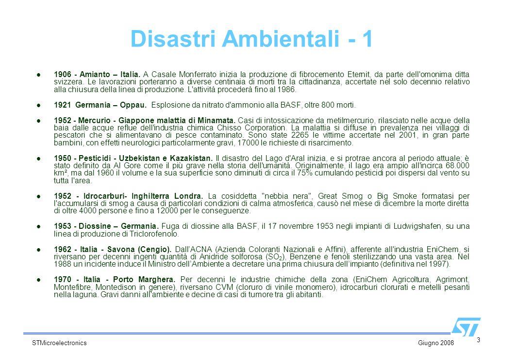 3 STMicroelectronics Giugno 2008 Disastri Ambientali - 1 1906 - Amianto – Italia. A Casale Monferrato inizia la produzione di fibrocemento Eternit, da