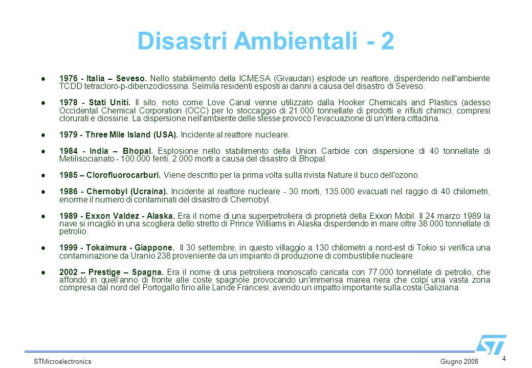 4 STMicroelectronics Giugno 2008 Disastri Ambientali - 2 1976 - Italia – Seveso. Nello stabilimento della ICMESA (Givaudan) esplode un reattore, dispe