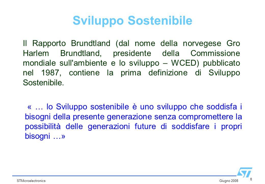 8 STMicroelectronics Giugno 2008 Il Rapporto Brundtland (dal nome della norvegese Gro Harlem Brundtland, presidente della Commissione mondiale sull'am