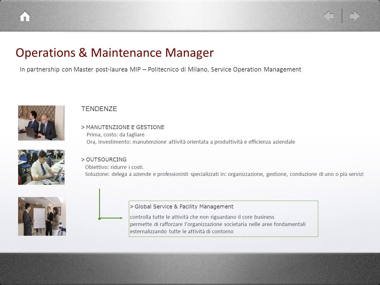 Operations & Maintenance Manager In partnership con Master post-laurea MIP – Politecnico di Milano, Service Operation Management TENDENZE > MANUTENZIO