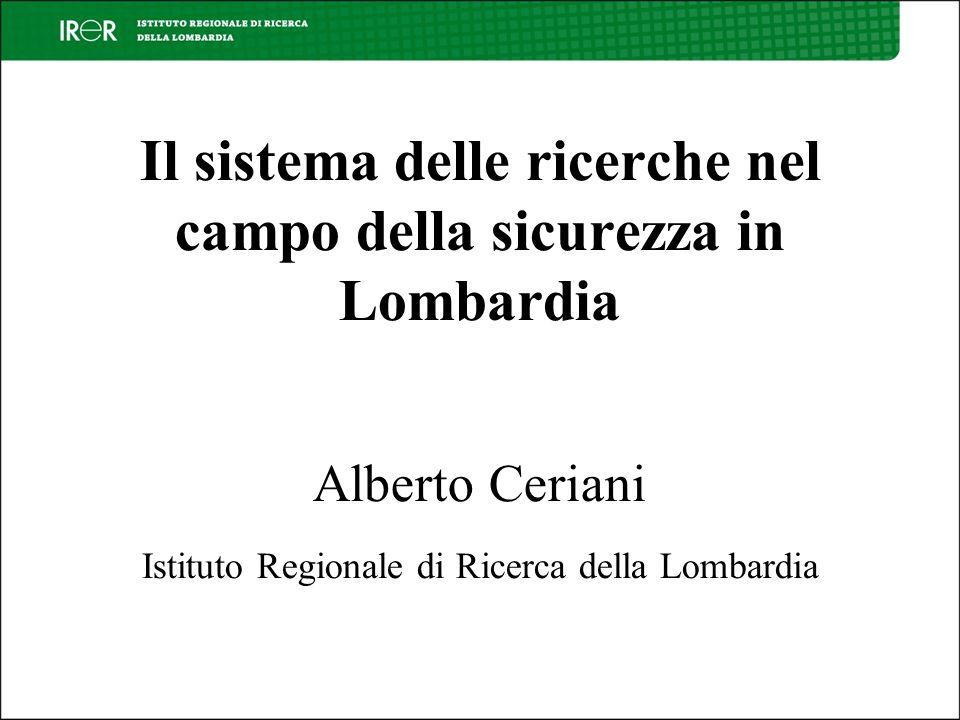 Il sistema delle ricerche nel campo della sicurezza in Lombardia Alberto Ceriani Istituto Regionale di Ricerca della Lombardia