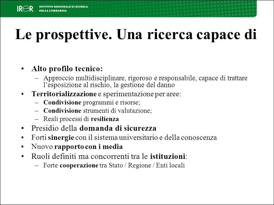 Le prospettive. Una ricerca capace di Alto profilo tecnico: –Approccio multidisciplinare, rigoroso e responsabile, capace di trattare lesposizione al