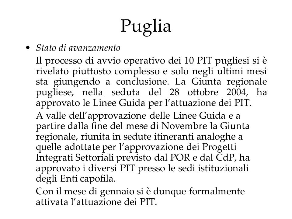 Puglia Stato di avanzamento Il processo di avvio operativo dei 10 PIT pugliesi si è rivelato piuttosto complesso e solo negli ultimi mesi sta giungendo a conclusione.
