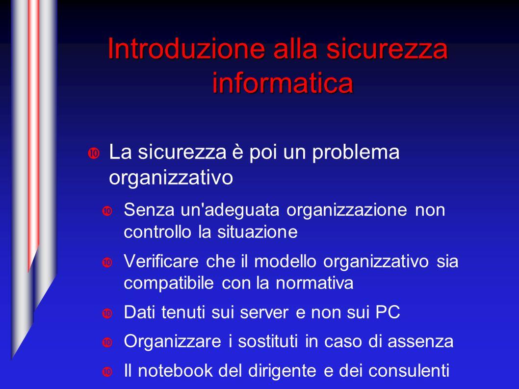 Introduzione alla sicurezza informatica La sicurezza è poi un problema organizzativo Senza un'adeguata organizzazione non controllo la situazione Veri