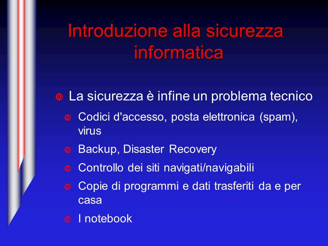 Introduzione alla sicurezza informatica La sicurezza è infine un problema tecnico Codici d'accesso, posta elettronica (spam), virus Backup, Disaster R